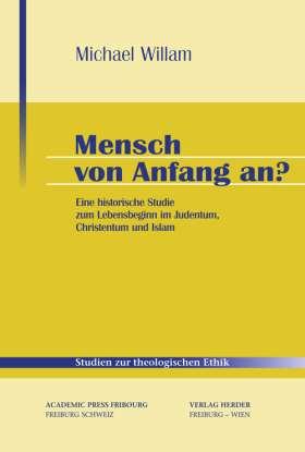 Mensch von Anfang an? Eine historische Studie zum Lebensbeginn im Judentum, Christentum und Islam