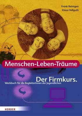 Menschen-Leben-Träume. Der Firmkurs. Werkbuch für die BegleiterInnen der Jugendlichen