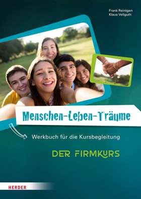 Menschen-Leben-Träume. Der Firmkurs. Werkbuch für die Kursbegleitung