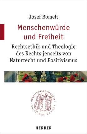 Menschenwürde und Freiheit. Rechtsethik und Theologie des Rechts jenseits von Naturrecht und Positivismus