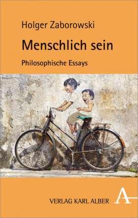 Menschlich sein. Philosophische Essays