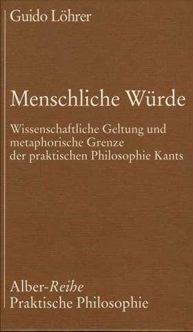 Menschliche Würde. Wissenschaftliche Geltung und metaphorische Grenze der praktischen Philosophie Kants