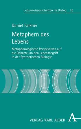 Metaphern des Lebens. Metaphorologische Perspektiven auf die Debatte um den Lebensbegriff in der Synthetischen Biologie