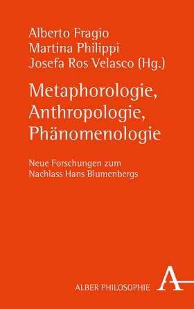 Metaphorologie, Anthropologie, Phänomenologie. Neue Forschungen zum Nachlass Hans Blumenbergs