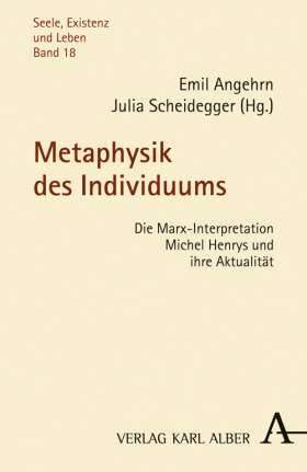 Metaphysik des Individuums. Die Marx-Interpretation Michel Henrys und ihre Aktualität