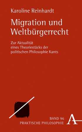 Migration und Weltbürgerrecht. Zur Aktualität eines Theoriestücks der politischen Philosophie Kants