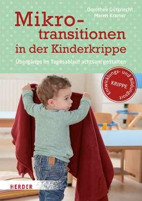Mikrotransitionen in der Kinderkrippe. Übergänge im Tagesablauf achtsam gestalten