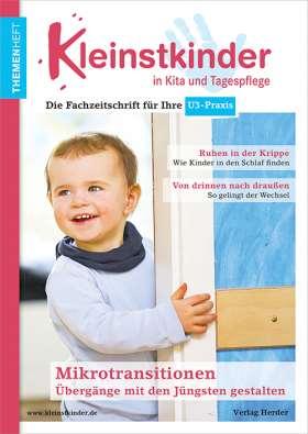 Mikrotransitionen mit den Jüngsten gestalten - drinnen & draußen. Themenheft Kleinstkinder in Kita und Tagespflege