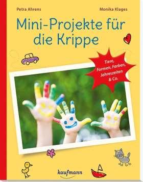 Mini-Projekte für die Krippe. Tiere, Formen, Farben, Jahreszeiten & Co.