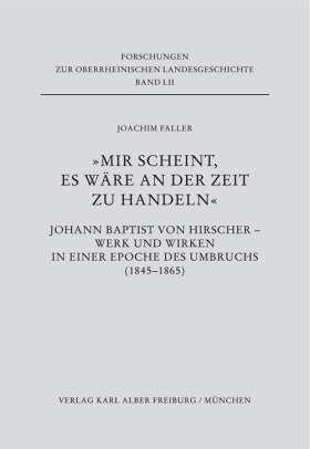 """""""Mir scheint, es wäre an der Zeit zu handeln"""" Johann Baptist von Hirscher - Werk und Wirken in einer Epoche des Umbruchs (1845-1865)"""