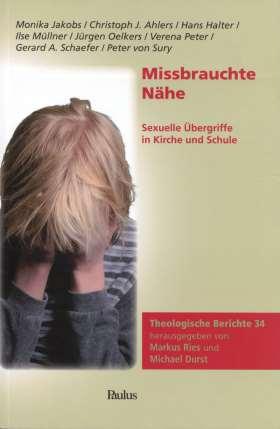 Missbrauchte Nähe. Sexuelle Übergriffe in Kirche und Schule. Theologische Berichte 34