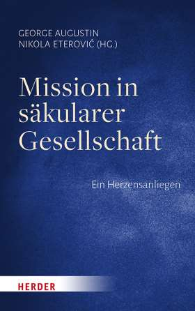 Mission in säkularer Gesellschaft. Ein Herzensanliegen