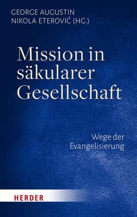Mission in säkularer Gesellschaft. Wege der Evangelisierung