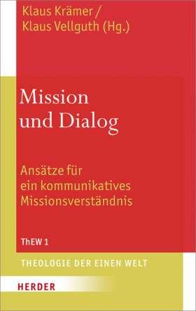 Mission und Dialog. Ansätze für ein kommunikatives Missionsverständnis