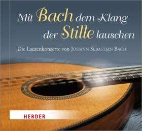 Mit Bach dem Klang der Stille lauschen. Die Lautenkonzerte von Johann Sebastian Bach