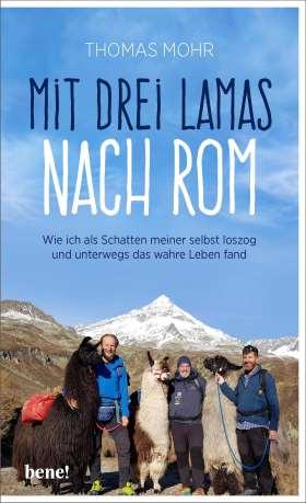 Mit drei Lamas nach Rom. Wie ich als Schatten meiner selbst loszog und unterwegs das wahre Leben fand
