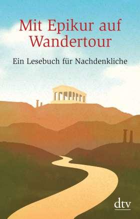 Mit Epikur auf Wandertour. Ein Lesebuch für Nachdenkliche