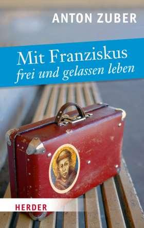 Mit Franziskus frei und gelassen leben