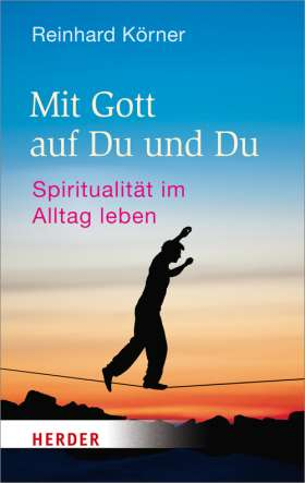 Mit Gott auf Du und Du. Spiritualität im Alltag leben