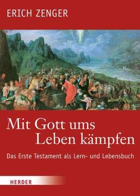 Mit Gott ums Leben kämpfen. Das Erste Testament als Lern- und Lebensbuch