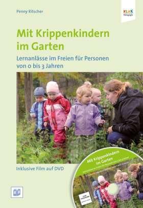 Mit Krippenkindern im Garten. Lernanlässe im Freien für Personen von 0 bis 3 Jahren