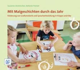 Mit Malgeschichten durch das Jahr. Förderung von Grafomotorik und Sprachentwicklung in Krippe und Kita