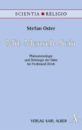 Mit-Mensch-Sein. Phänomenologie und Ontologie der Gabe bei Ferdinand Ulrich