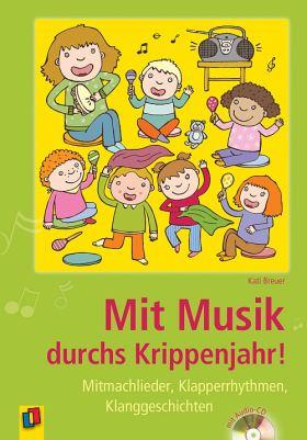 Mit Musik durchs Krippenjahr! Mitmachlieder, Klapperrhythmen, Klanggeschichten