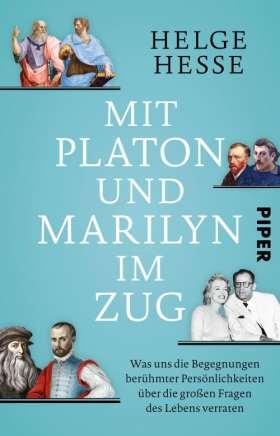 Mit Platon und Marilyn im Zug. Was uns die Begegnungen berühmter Persönlichkeiten über die großen Fragen des Lebens verraten