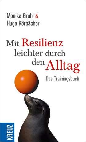 Mit Resilienz leichter durch den Alltag. Das Trainingsbuch