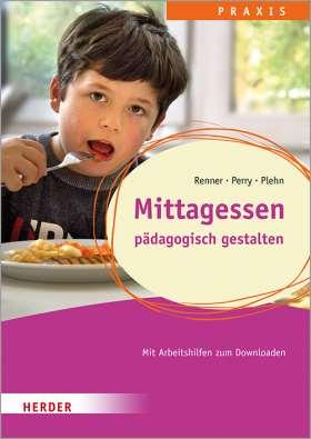 Mittagessen. pädagogisch gestalten.Qualität in Hort, Schulkindbetreuung und Ganztagsschule