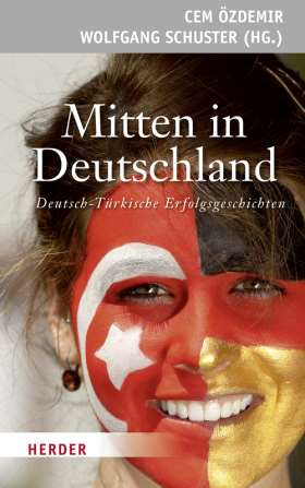 Mitten in Deutschland. Deutsch-Türkische Erfolgsgeschichten