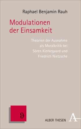 Modulationen der Einsamkeit. Theorien der Ausnahme als Moralkritik bei Sören Kierkegaard und Friedrich Nietzsche