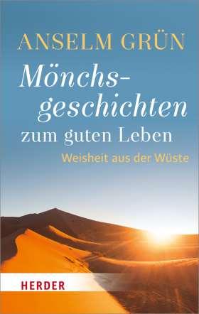 Mönchsgeschichten zum guten Leben. Weisheit aus der Wüste