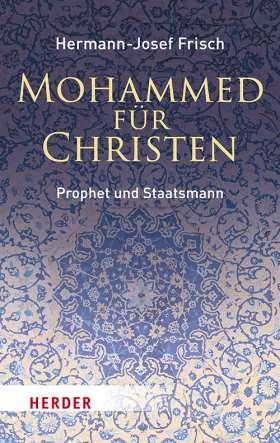 Mohammed für Christen. Prophet und Staatsmann