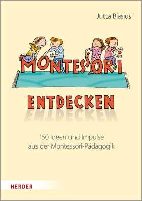 Montessori entdecken! 150 Ideen und Impulse aus der Montessori-Pädagogik