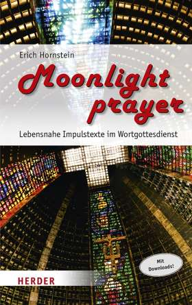 Moonlight prayer. Lebensnahe Impulstexte im Wortgottesdienst