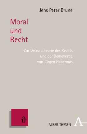 Moral und Recht. Zur Diskurstheorie des Rechts und der Demokratie von Jürgen Habermas