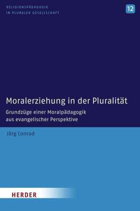 Moralerziehung in der Pluralität. Grundzüge einer Moralpädagogik aus evangelischer Perspektive