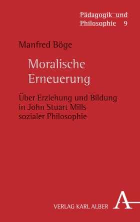 Moralische Erneuerung. Über Erziehung und Bildung in John Stuart Mills sozialer Philosophie