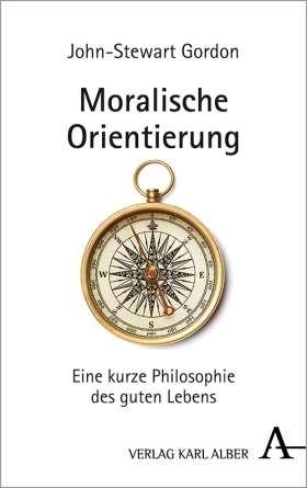 Moralische Orientierung. Eine kurze Philosophie des guten Lebens