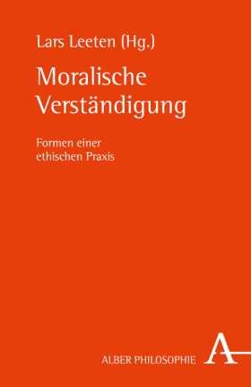 Moralische Verständigung. Formen einer ethischen Praxis