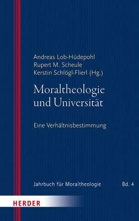Moraltheologie und Universität. Eine Verhältnisbestimmung