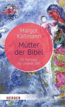 Mütter der Bibel. 20 Porträts für unsere Zeit