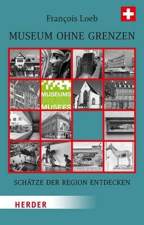Museum ohne Grenzen. Schätze der Region entdecken - Band 3: Schweiz