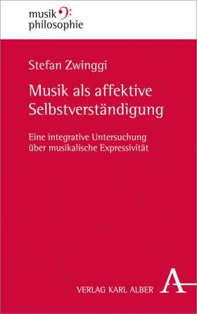 Musik als affektive Selbstverständigung. Eine integrative Untersuchung über musikalische Expressivität