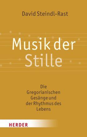 Musik der Stille. Die Gregorianischen Gesänge und der Rhythmus des Lebens