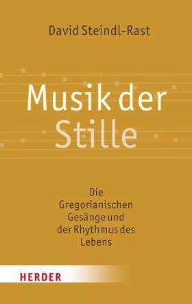 Musik der Stille. Die Gregorianischen Gesänge und der Rythmus des Lebens