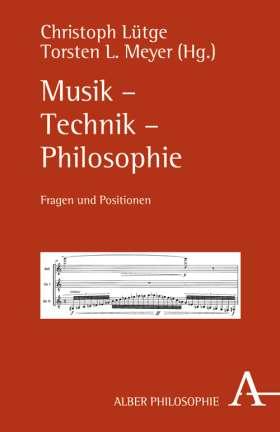 Musik - Technik - Philosophie. Fragen und Positionen