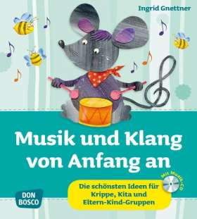 Musik und Klang von Anfang an, m. Audio-CD. Die schönsten Ideen für Krippe, Kita und Eltern-Kind-Gruppen